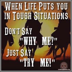 """When Life Puts you in Tough Situations. Don't say, """"WHY ME?"""" Just say """"TRY ME!!"""""""