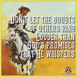 Don't let the doubts of others ring Louder than God's promises that He whispers