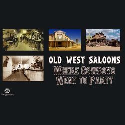 Old West Saloons - Where Cowboys Went to Party