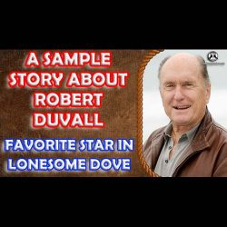 A sample Story about Robert Duvall - Favorite Star in Lonesome Dove