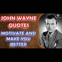 John Wayne Quotes Motivate and Make You Better