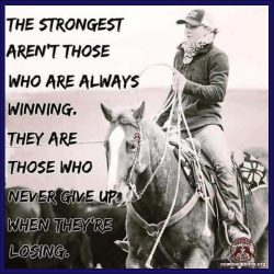 The strongest aren't those who are always winnings. They are those who never give up when they're losing.