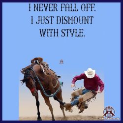I never fall off. I just dismount with style.