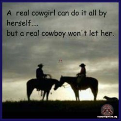A real cowgirl can do it all by herself ... but a real cowboy won't let her.